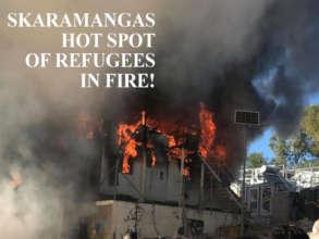 SKARAMANGAS HOT SPOT OF REFUGEES IN FIRE!