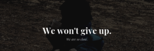 We Can't Give Up